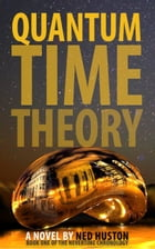 Quantum Time Theory: Journals of a Traveler through Time by Ned Huston