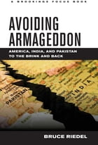 Avoiding Armageddon: America, India, and Pakistan to the Brink and Back by Bruce Riedel