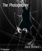 The Photographer by Jace Brown