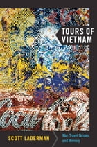 Tours of Vietnam: War, Travel Guides, and Memory by Scott Laderman
