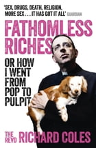 Fathomless Riches: Or How I Went From Pop to Pulpit by Richard Coles