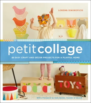 Petit Collage 25 Easy Craft and D�cor Projects for a Playful Home