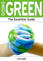 Going Green: The Essential Guide by Cora Lydon