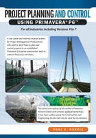 Project Planning & Control Using Primavera P6 - For all industries including Versions 4 to 7 by Paul E Harris