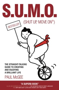 SUMO (Shut Up, Move On): The Straight-Talking Guide to Creating and Enjoying a Brilliant Life
