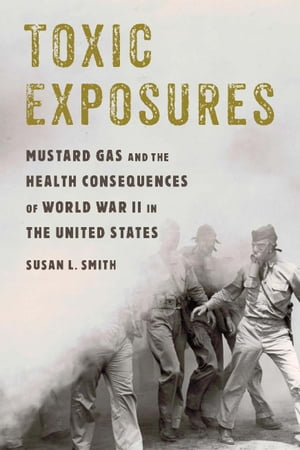 Toxic Exposures Mustard Gas and the Health Consequences of World War II in the United States