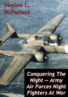 Conquering The Night — Army Air Forces Night Fighters At War [Illustrated Edition] by Stephen L. McFarland