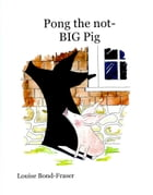 Pong the not BIG-Pig by Louise Bond-Fraser