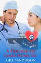 A Doctor to Come Home to by Gill Sanderson