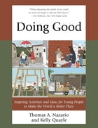 Doing Good: Inspiring Activities and Ideas for Young People to Make the World a Better Place by Thomas Nazario