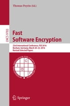 Fast Software Encryption: 23rd International Conference, FSE 2016, Bochum, Germany, March 20-23, 2016, Revised Selected Papers by Thomas Peyrin