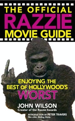 The Official Razzie Movie Guide Enjoying the Best of Hollywoods Worst