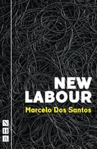 New Labour (NHB Modern Plays) by Marcelo Dos Santos