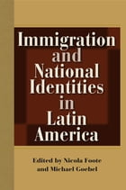 Immigration and National Identities in Latin America by Nicola Foote
