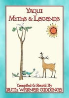 YAQUI MYTHS AND LEGENDS - 61 illustrated Yaqui Myths and Legends by Anon E. Mouse