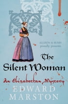 The Silent Woman by Edward Marston