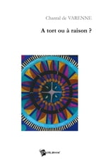 A tort ou à raison ? by Chantal de Varenne