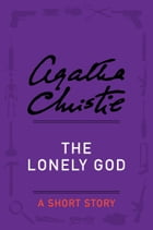 The Lonely God: A Short Story by Agatha Christie