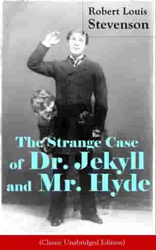 The Strange Case of Dr. Jekyll and Mr. Hyde (Classic Unabridged Edition): Psychological thriller by the prolific Scottish novelist, poet and travel writer, author of Treasure Island, Kidnapped, Catriona, The Black Arrow and A Child's Garden of Verses by Robert Louis Stevenson