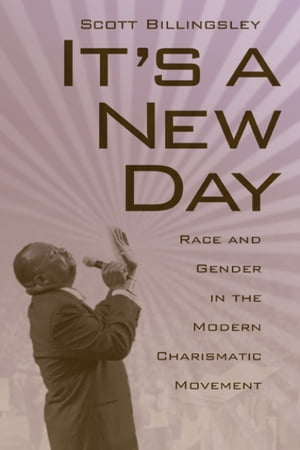 It's a New Day Race and Gender in the Modern Charismatic Movement