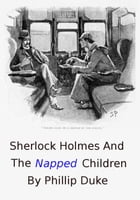 Sherlock Holmes and the Napped Children by Phillip Duke