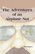 The Adventures of an Airplane Nut eb9fc18d-949d-41b5-a8e4-3989a70e84c7
