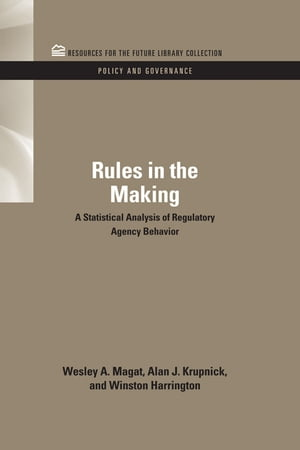 Rules in the Making A Statistical Analysis of Regulatory Agency Behavior