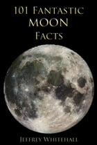 101 Fantastic Moon Facts by Sarah Jessen