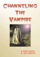 Channeling the Vampire by Gary L Morton