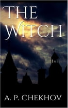 The Witch by Anton Pavlovich Chekhov