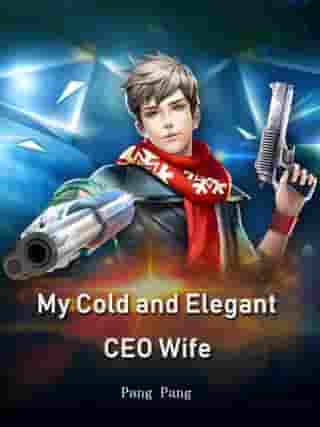 My Cold and Elegant CEO Wife: Volume 1 by Pang Pang