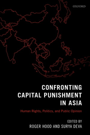 Confronting Capital Punishment in Asia Human Rights,  Politics and Public Opinion