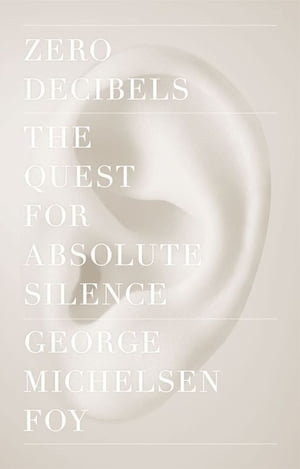 Zero Decibels The Quest for Absolute Silence