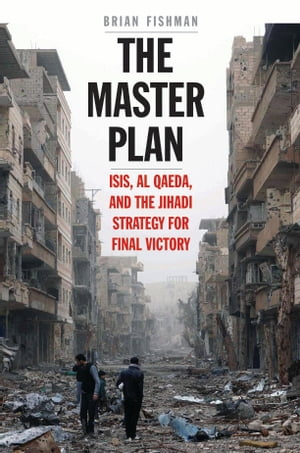 The Master Plan ISIS,  al-Qaeda,  and the Jihadi Strategy for Final Victory