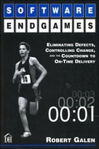 Software Endgames: Eliminating Defects, Controlling Change, and the Countdown To On-Time Delivery by Robert Galen