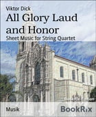 All Glory Laud and Honor: Sheet Music for String Quartet by Viktor Dick