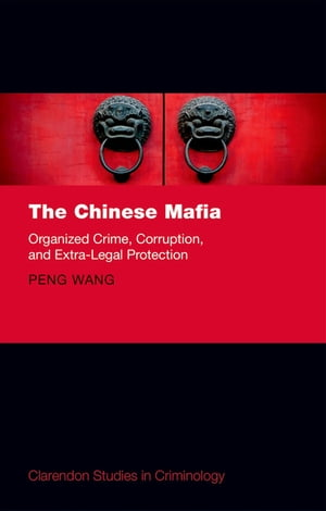 The Chinese Mafia Organized Crime,  Corruption,  and Extra-Legal Protection