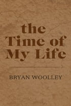 The Time of My Life: Essays by Bryan Woolley