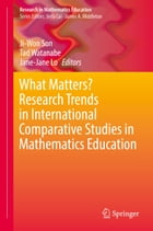 What Matters? Research Trends in International Comparative Studies in Mathematics Education by Ji-Won Son