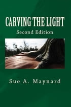 Carving The Light by Sue Maynard