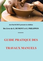 Guide pratique des travaux manuels by Georges Philippon