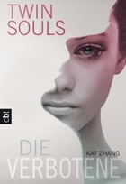 Twin Souls - Die Verbotene: Band 1 by Kat Zhang