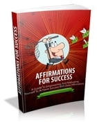 Affirmations For Success by Anonymous