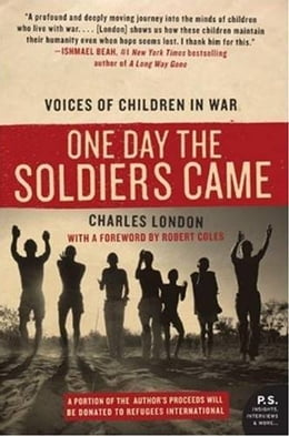 Book One Day the Soldiers Came: Voices of Children in War by Charles London