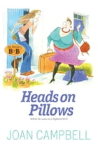 Heads on Pillows: Behind the Scenes at a Highland B&B by Joan Campbell