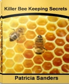 Killer Bee Keeping Secrets: The Complete Guide To Bee Keeping Supplies, Bee Keeping Equipment, Honey Bee Keeping, Beekeeper Suit by Patricia Sanders
