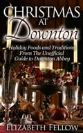 Christmas at Downton: Holiday Foods and Traditions From The Unofficial Guide to Downton Abbey 7d35d796-5b71-4edf-a301-b447288fefd6