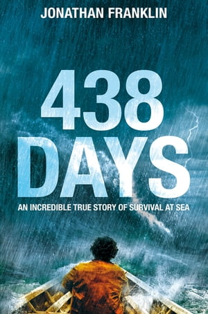 438 Days An Extraordinary True Story of Survival at Sea