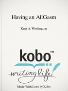 Having an AllGasm: How to Find Pleasure in All Areas of Life! by Kent A. Washington