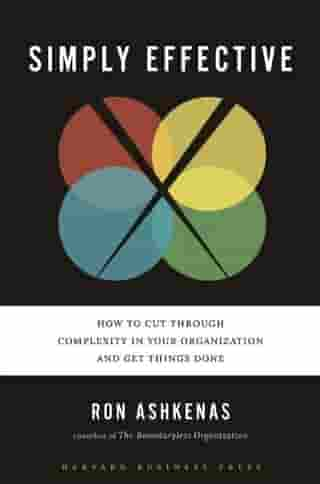 Simply Effective: How to Cut Through Complexity in Your Organization and Get Things Done